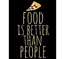 food is better than people - pizza Photographic Print