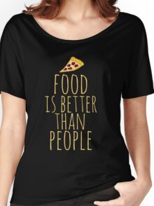 food is better than people - pizza Women's Relaxed Fit T-Shirt