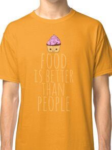 food is better than people - cupcake Classic T-Shirt