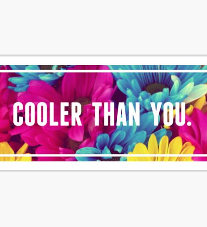 Cooler than you flowers Sticker