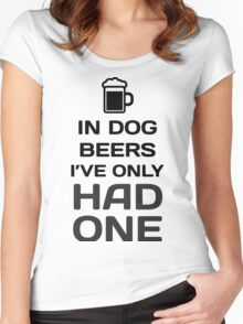 In Dog Beers, I've Only Had One Women's Fitted Scoop T-Shirt