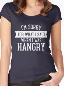 I'm Sorry For What I Said When I Was Hangry Women's Fitted Scoop T-Shirt