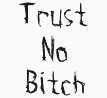 Trust No Bitch by sergiovarela
