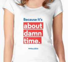 Hillary for President 2016: Because it's about damn time. Women's Fitted Scoop T-Shirt
