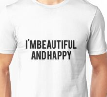 I'M BEAUTIFUL AND HAPPY Unisex T-Shirt