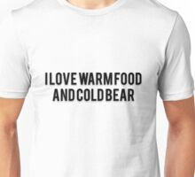 I LOVE WARM FOOD AND COLD BEAR Unisex T-Shirt