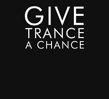 Give Trance a Chance Unisex T-Shirt