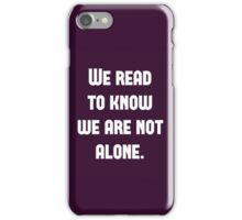 We Read to Know we're not Alone - C.S. Lewis iPhone Case/Skin