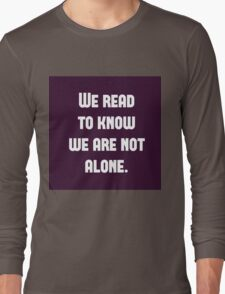 We Read to Know we're not Alone - C.S. Lewis Long Sleeve T-Shirt