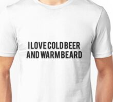 I LOVE COLD BEER AND WARM BEARD Unisex T-Shirt