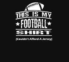 This Is My Football Shirt (Couldn't Afford A Jersey) Unisex T-Shirt