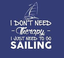 I Don't Need Therapy I Just Need To Go SAILING T-Shirt