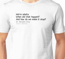 we're adults when did that happen and how do we make it stop dr meredith grey grey's anatomy Unisex T-Shirt
