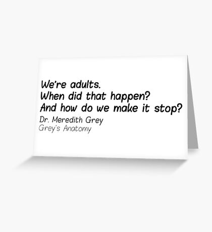 we're adults when did that happen and how do we make it stop dr meredith grey grey's anatomy Greeting Card