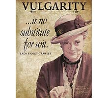 Downton Inspired - The Wit & Wisdom of Lady Violet Crawley on Vulgarity - Lady Violet Quotes  Photographic Print