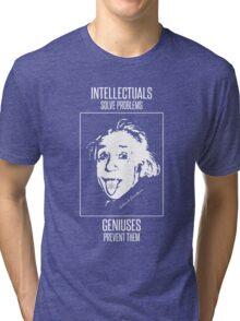 Einstein -- Intellectuals Solve Problems, Geniuses Prevent Them Tri-blend T-Shirt