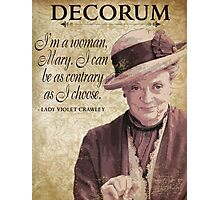 Downton Inspired - The Wit & Wisdom of Lady Violet Crawley on Decorum - Lady Violet Quotes  Photographic Print