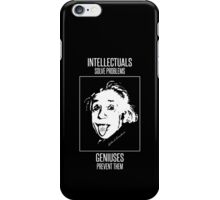 Einstein -- Intellectuals Solve Problems, Geniuses Prevent Them iPhone Case/Skin