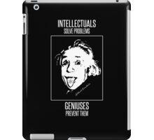 Einstein -- Intellectuals Solve Problems, Geniuses Prevent Them iPad Case/Skin