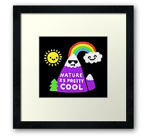 Nature Is Pretty Cool Framed Print