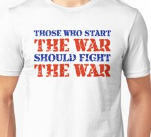 Those Who Start the War Should Fight the War Unisex T-Shirt