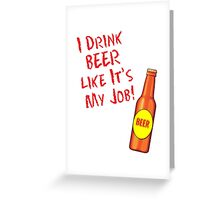 I Drink Beer Like It's My Job Greeting Card