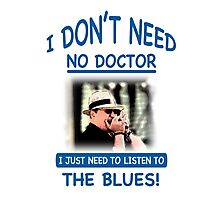 I Don't Need No Doctor Photographic Print