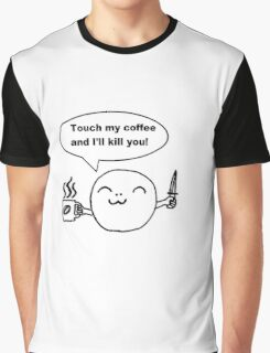 Touch my coffee and i'll kill you!  Graphic T-Shirt