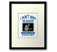 I Don't Need No Doctor Framed Print