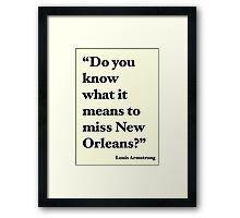 """""""Do You Know What It Means to Miss New Orleans?"""" Framed Print"""