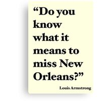 """""""Do You Know What It Means to Miss New Orleans?"""" Canvas Print"""