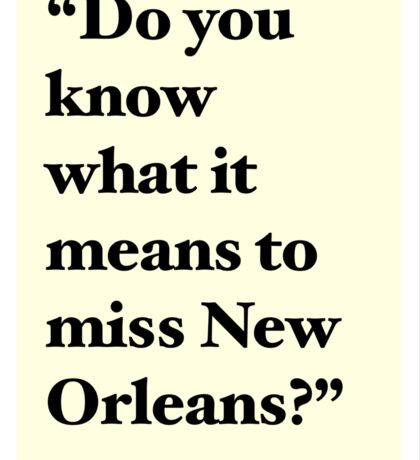 """Do You Know What It Means to Miss New Orleans?"" Sticker"