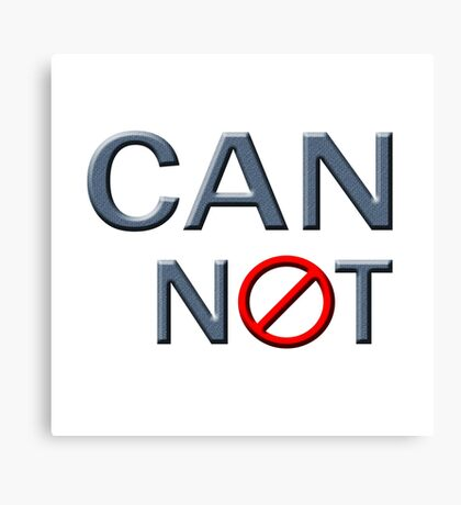 """""""CANNOT"""" typography Canvas Print"""