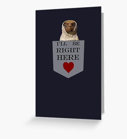 Ill be right here <3 Greeting Card