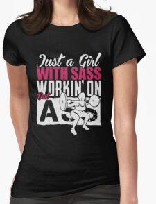 Just A Girl With Sass Workin' On Dat ASS T-Shirt