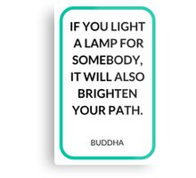 IF YOU LIGHT  A LAMP FOR SOMEBODY,  IT WILL ALSO BRIGHTEN  YOUR PATH. Metal Print