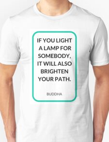 IF YOU LIGHT  A LAMP FOR SOMEBODY,  IT WILL ALSO BRIGHTEN  YOUR PATH. T-Shirt