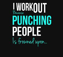 I WORKOUT Because Punching People is frowned upon... T-Shirt