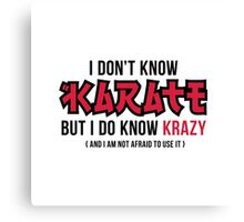 I do not know karate, but I know Krazy! Canvas Print