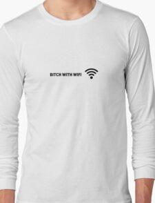 Bitch with WiFi Long Sleeve T-Shirt