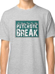 It's time for my psychotic break Classic T-Shirt
