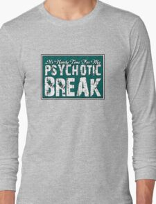 It's time for my psychotic break Long Sleeve T-Shirt