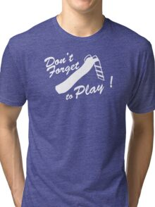 Don't forget to play Tri-blend T-Shirt