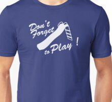 Don't forget to play Unisex T-Shirt