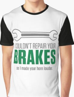 I could not repair your brakes! Graphic T-Shirt