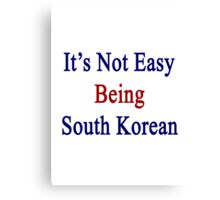 It's Not Easy Being South Korean  Canvas Print