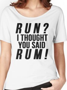 Run? I Thought You Said Rum! Women's Relaxed Fit T-Shirt