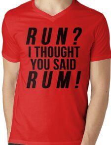 Run? I Thought You Said Rum! Mens V-Neck T-Shirt