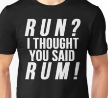 Run? I Thought You Said Rum! Unisex T-Shirt