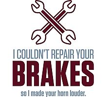 I could not repair your brakes! Photographic Print